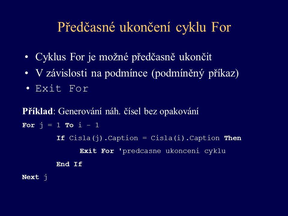Předčasné ukončení cyklu For Cyklus For je možné předčasně ukončit V závislosti na podmínce (podmíněný příkaz) Exit For Příklad: Generování náh. čísel