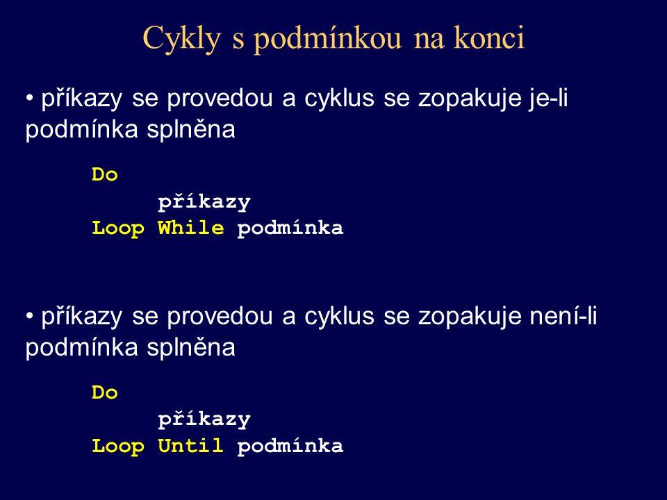 Cykly s podmínkou na konci příkazy se provedou a cyklus se zopakuje je-li podmínka splněna Do příkazy Loop While podmínka příkazy se provedou a cyklus