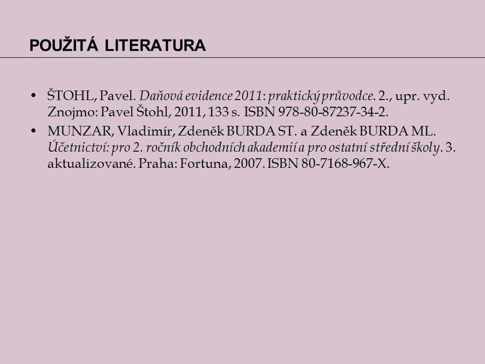 POUŽITÁ LITERATURA ŠTOHL, Pavel. Daňová evidence 2011 : praktický průvodce.