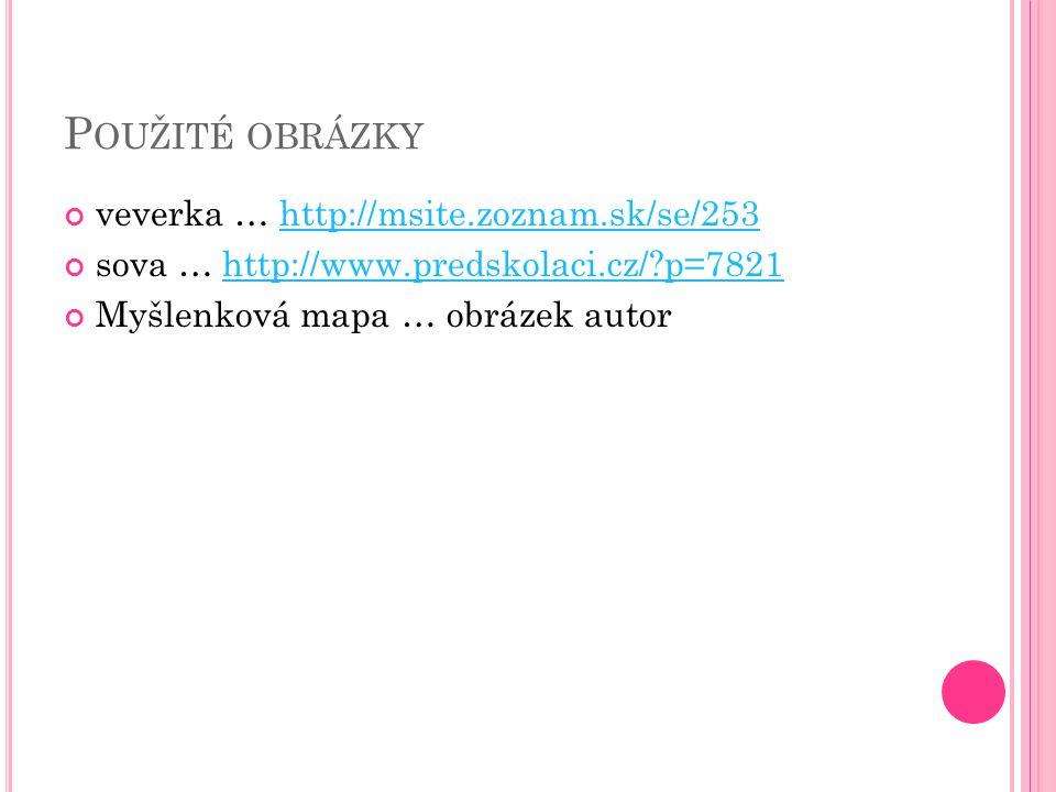 P OUŽITÉ OBRÁZKY veverka … http://msite.zoznam.sk/se/253http://msite.zoznam.sk/se/253 sova … http://www.predskolaci.cz/?p=7821http://www.predskolaci.c