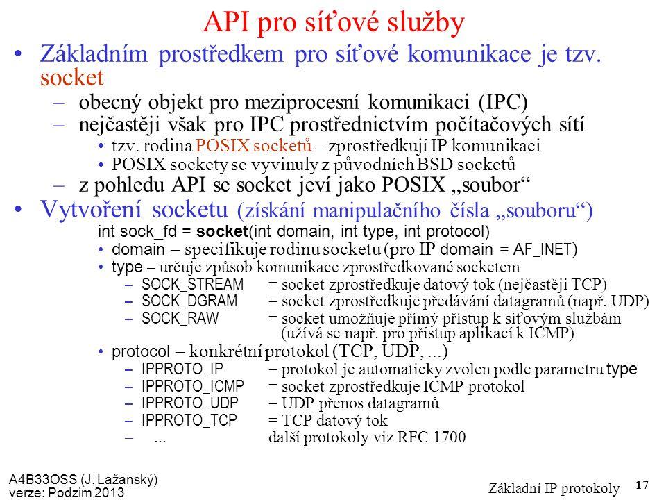 A4B33OSS (J. Lažanský) verze: Podzim 2013 Základní IP protokoly 17 API pro síťové služby Základním prostředkem pro síťové komunikace je tzv. socket –o
