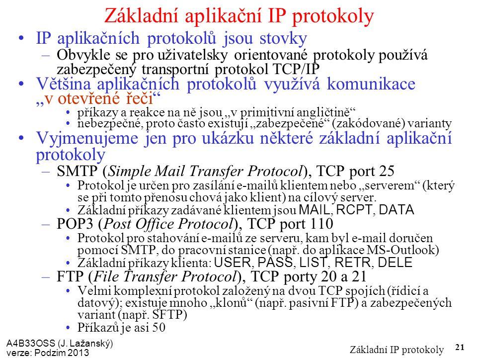 A4B33OSS (J. Lažanský) verze: Podzim 2013 Základní IP protokoly 21 Základní aplikační IP protokoly IP aplikačních protokolů jsou stovky –Obvykle se pr