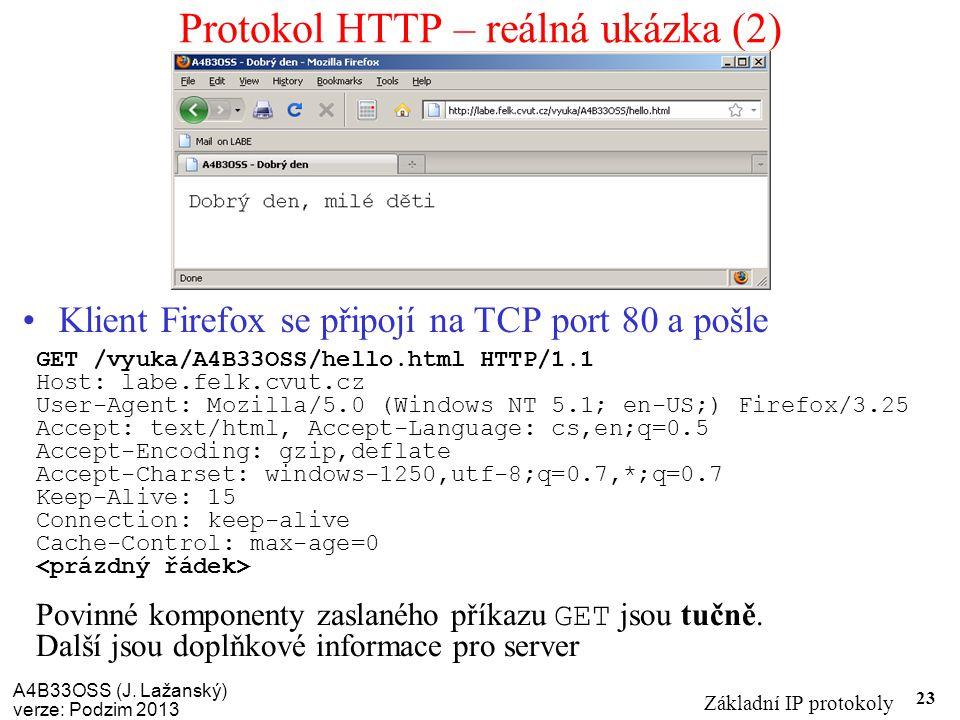 A4B33OSS (J. Lažanský) verze: Podzim 2013 Základní IP protokoly 23 Protokol HTTP – reálná ukázka (2) Klient Firefox se připojí na TCP port 80 a pošle