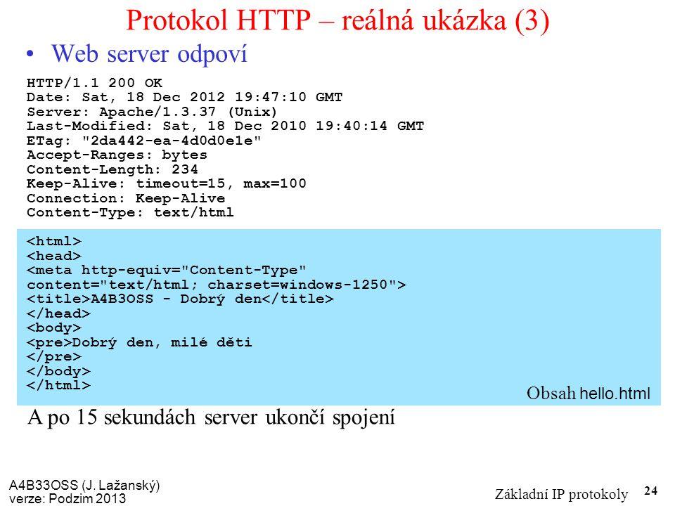 A4B33OSS (J. Lažanský) verze: Podzim 2013 Základní IP protokoly 24 Protokol HTTP – reálná ukázka (3) Web server odpoví HTTP/1.1 200 OK Date: Sat, 18 D