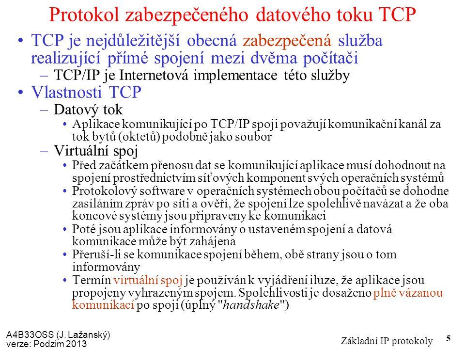 A4B33OSS (J. Lažanský) verze: Podzim 2013 Základní IP protokoly 5 Protokol zabezpečeného datového toku TCP TCP je nejdůležitější obecná zabezpečená sl