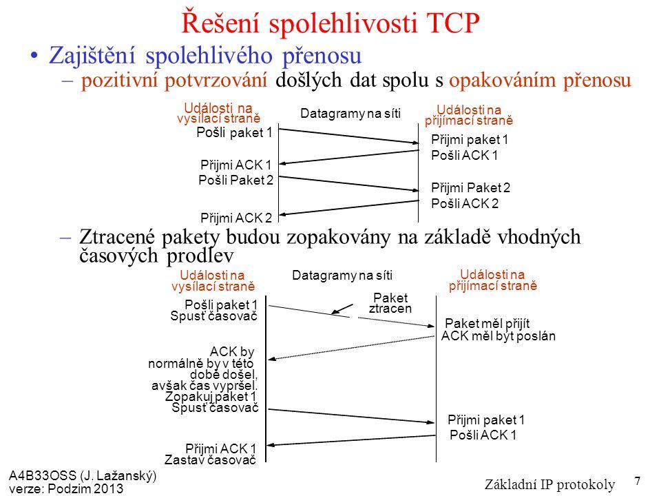 A4B33OSS (J. Lažanský) verze: Podzim 2013 Základní IP protokoly 7 Řešení spolehlivosti TCP Zajištění spolehlivého přenosu –pozitivní potvrzování došlý