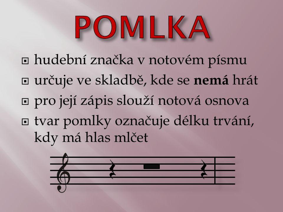  hudební značka v notovém písmu  určuje ve skladbě, kde se nemá hrát  pro její zápis slouží notová osnova  tvar pomlky označuje délku trvání, kdy