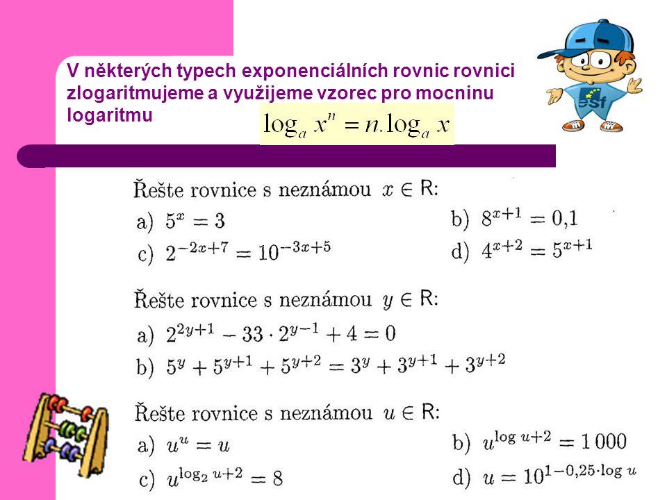 V některých typech exponenciálních rovnic rovnici zlogaritmujeme a využijeme vzorec pro mocninu logaritmu