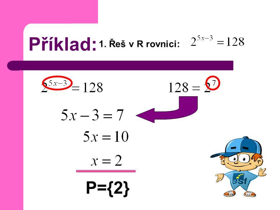 Příklad: 1. Řeš v R rovnici: P={2}