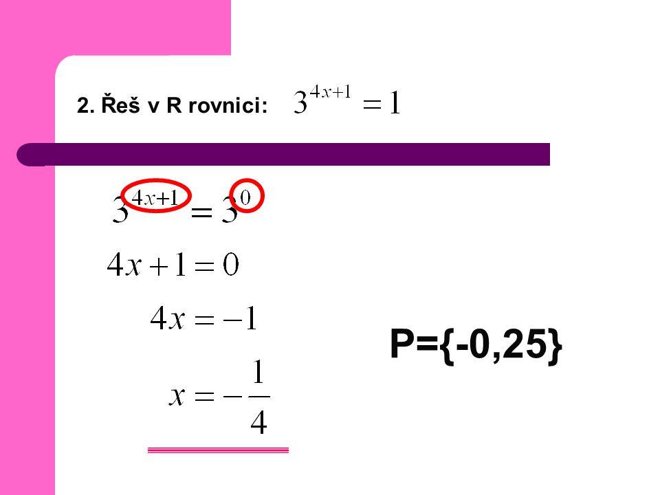 2. Řeš v R rovnici: P={-0,25}