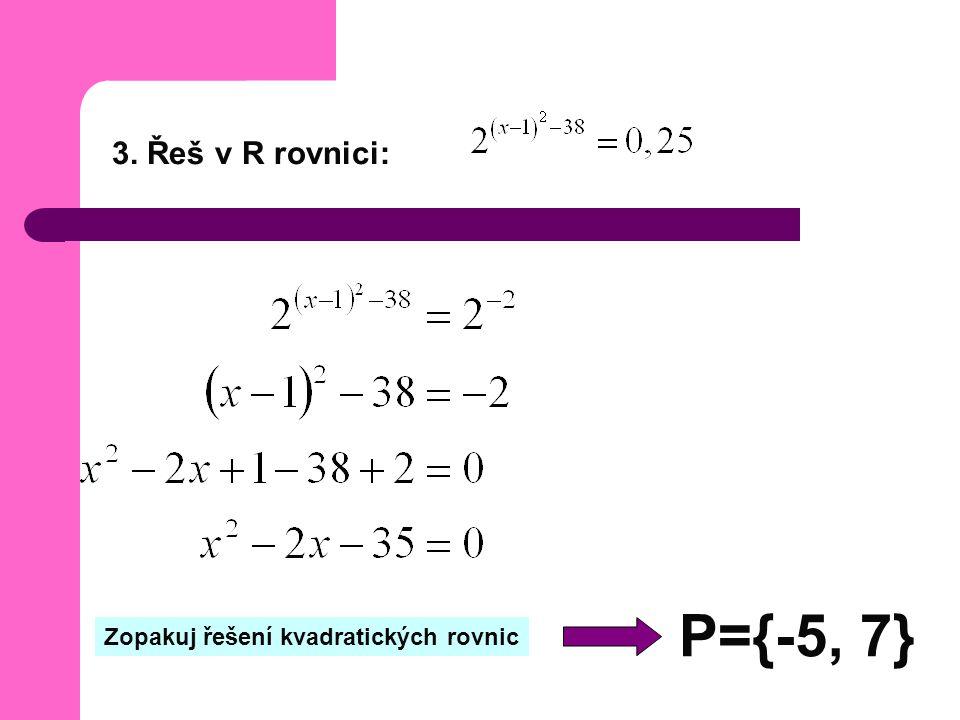 3. Řeš v R rovnici: Zopakuj řešení kvadratických rovnic P={-5, 7}