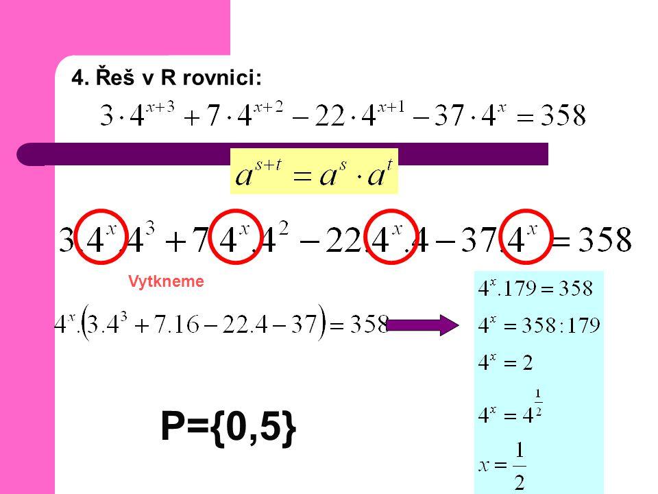 4. Řeš v R rovnici: Vytkneme P={0,5}