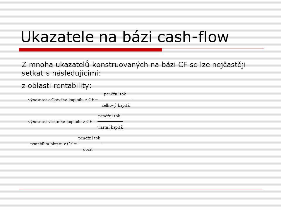 Ukazatele na bázi cash-flow peněžní tok výnosnost celkového kapitálu z CF = celkový kapitál Z mnoha ukazatelů konstruovaných na bázi CF se lze nejčast