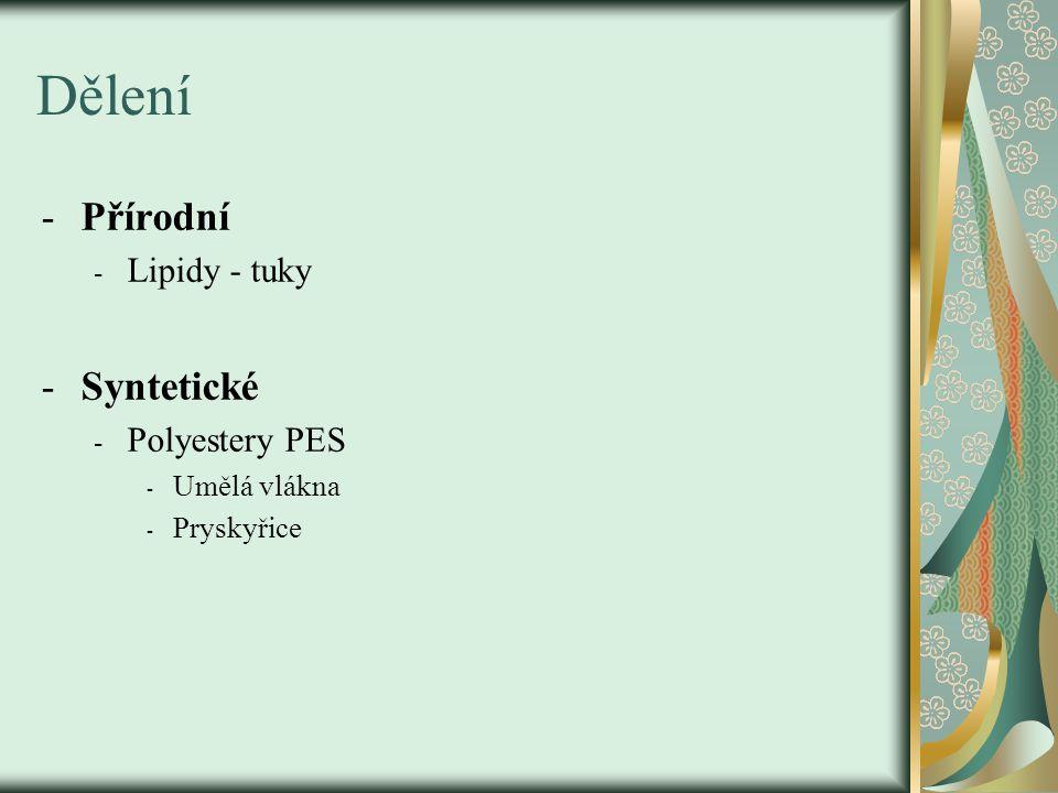 Dělení -Přírodní - Lipidy - tuky -Syntetické - Polyestery PES - Umělá vlákna - Pryskyřice