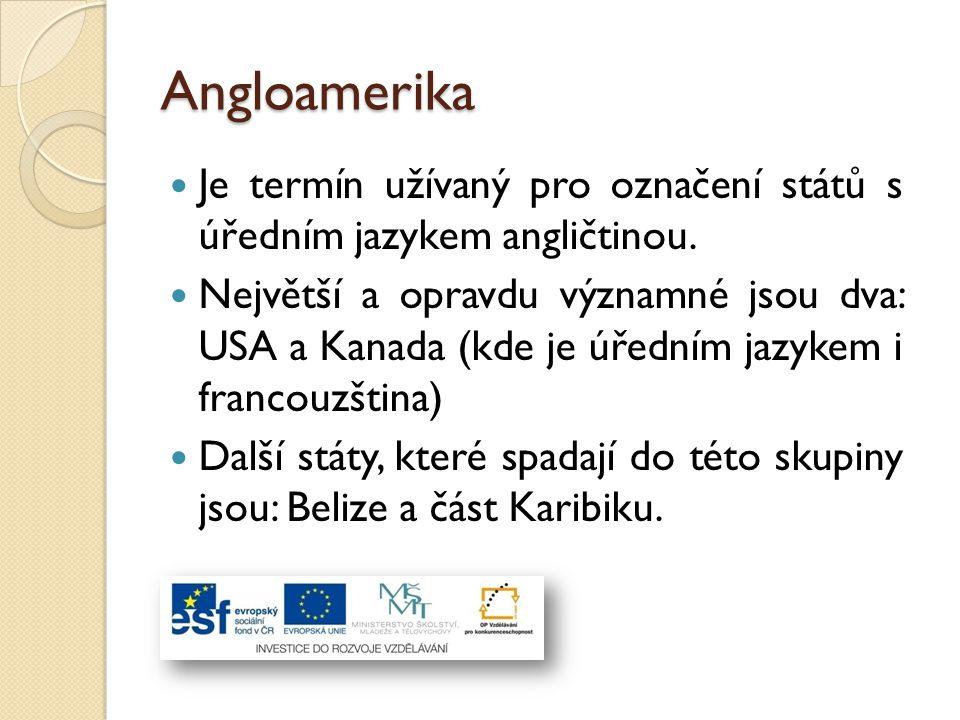 Angloamerika Je termín užívaný pro označení států s úředním jazykem angličtinou. Největší a opravdu významné jsou dva: USA a Kanada (kde je úředním ja