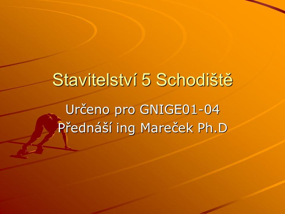 Stavitelství 5 Schodiště Určeno pro GNIGE01-04 Přednáší ing Mareček Ph.D