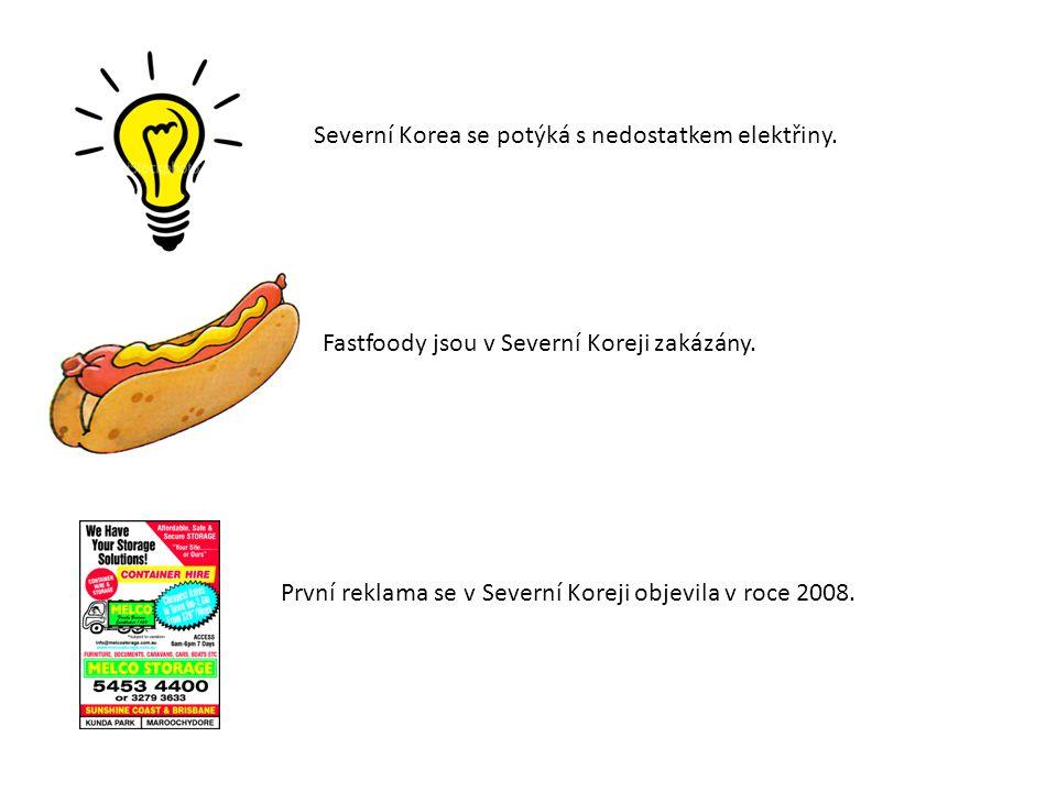 Severní Korea se potýká s nedostatkem elektřiny.Fastfoody jsou v Severní Koreji zakázány.