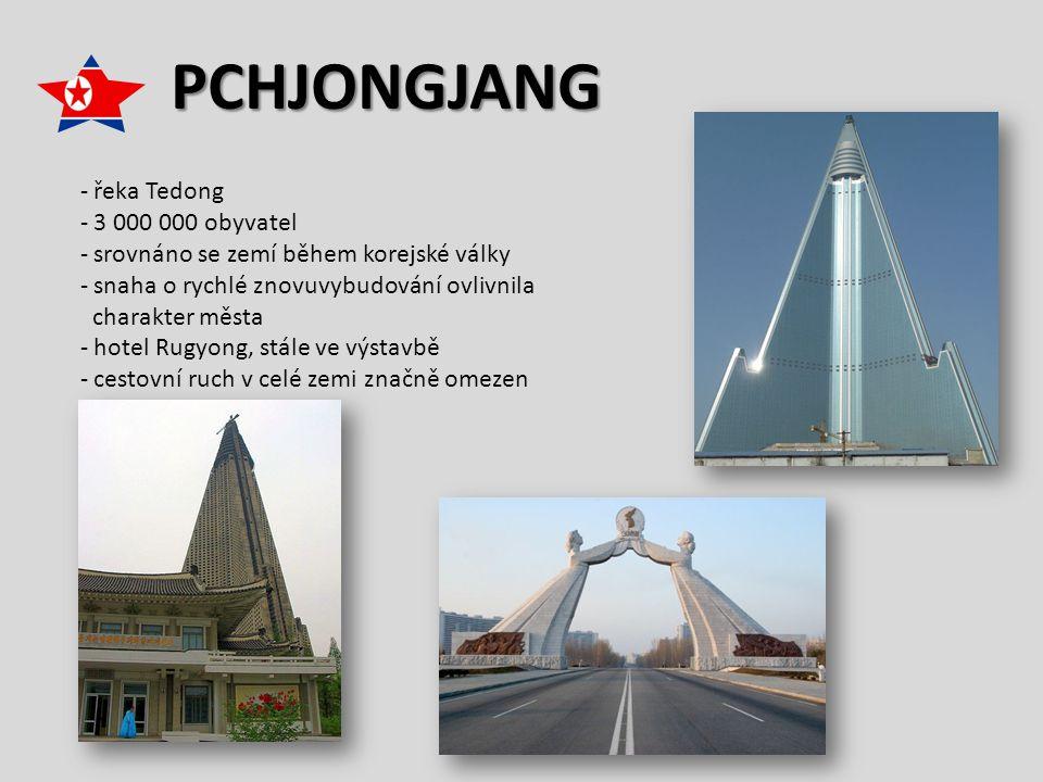 PCHJONGJANG - řeka Tedong - 3 000 000 obyvatel - srovnáno se zemí během korejské války - snaha o rychlé znovuvybudování ovlivnila charakter města - hotel Rugyong, stále ve výstavbě - cestovní ruch v celé zemi značně omezen