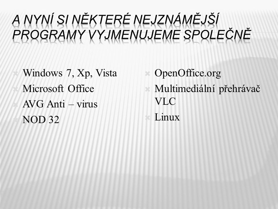  Windows 7, Xp, Vista  Microsoft Office  AVG Anti – virus  NOD 32  OpenOffice.org  Multimediální přehrávač VLC  Linux