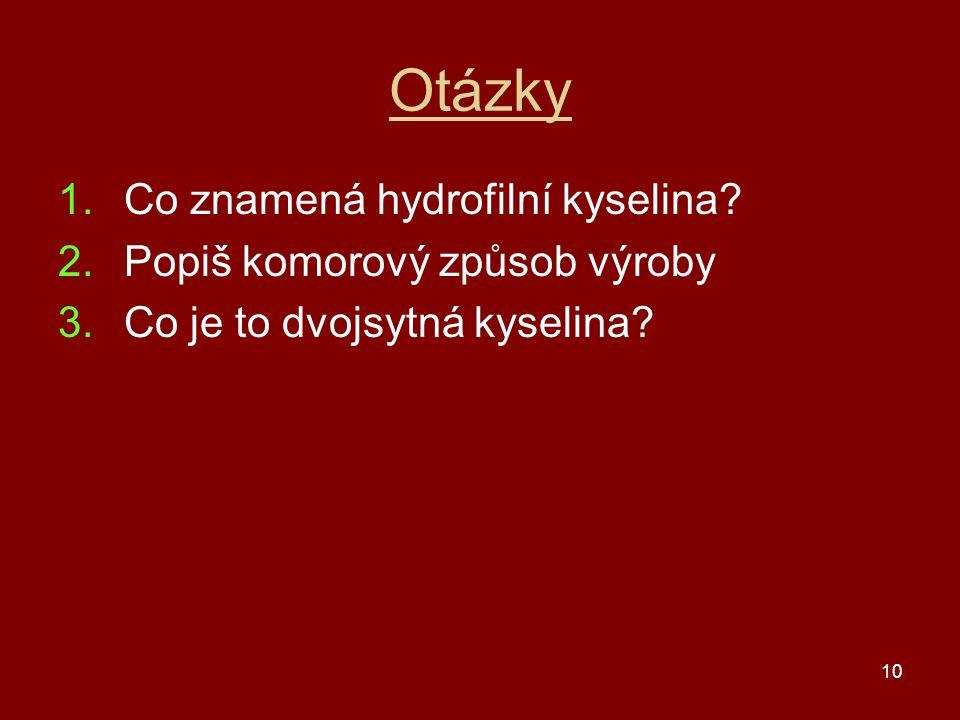 Otázky 1. Co znamená hydrofilní kyselina? 2. Popiš komorový způsob výroby 3. Co je to dvojsytná kyselina? 10