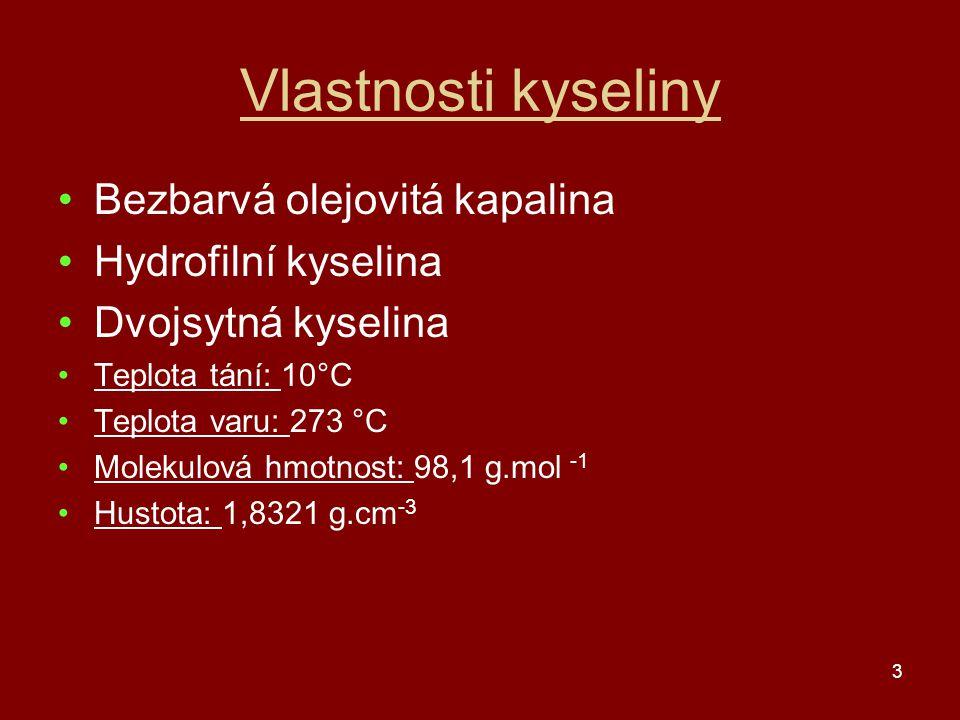 3 Vlastnosti kyseliny Bezbarvá olejovitá kapalina Hydrofilní kyselina Dvojsytná kyselina Teplota tání: 10°C Teplota varu: 273 °C Molekulová hmotnost: