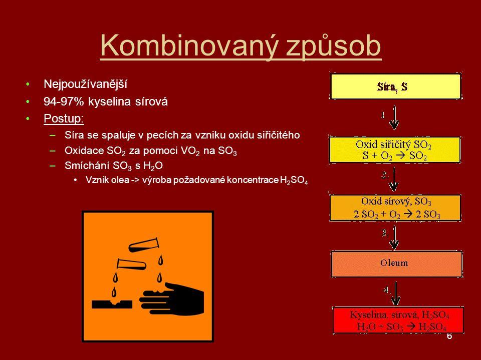 6 Kombinovaný způsob Nejpoužívanější 94-97% kyselina sírová Postup: –Síra se spaluje v pecích za vzniku oxidu siřičitého –Oxidace SO 2 za pomoci VO 2