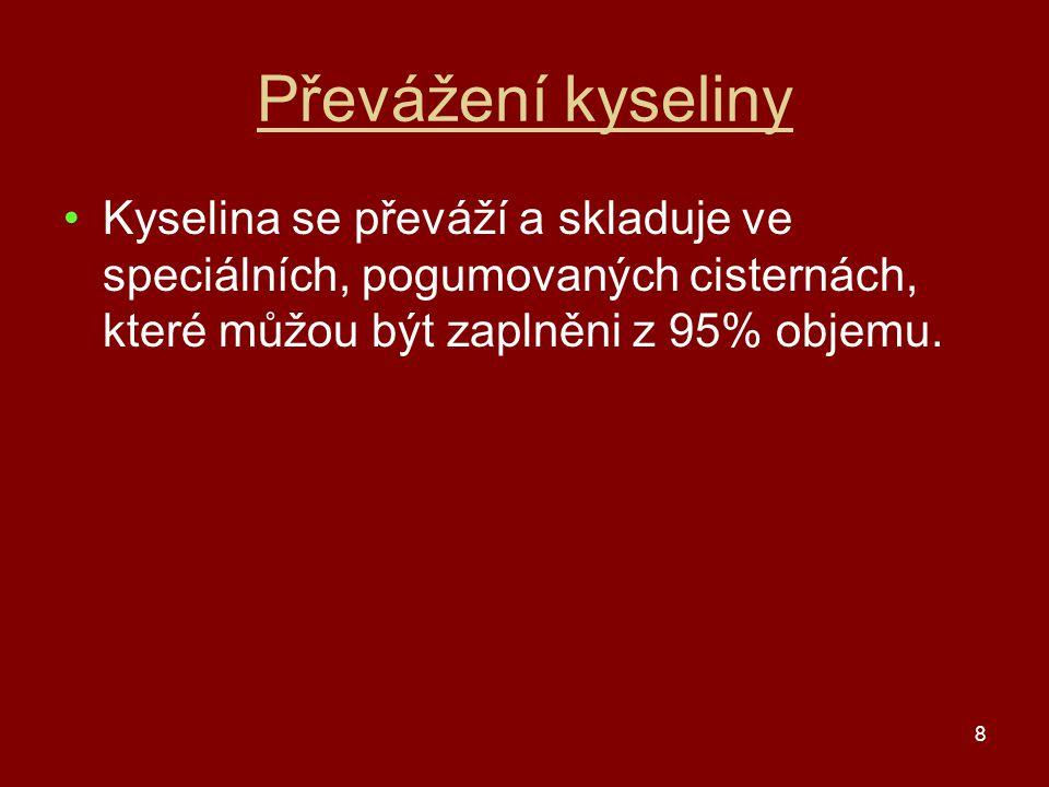 8 Převážení kyseliny Kyselina se převáží a skladuje ve speciálních, pogumovaných cisternách, které můžou být zaplněni z 95% objemu.