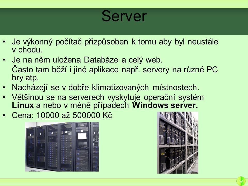 Server Je výkonný počítač přizpůsoben k tomu aby byl neustále v chodu.