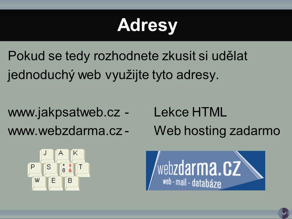 Pokud se tedy rozhodnete zkusit si udělat jednoduchý web využijte tyto adresy.