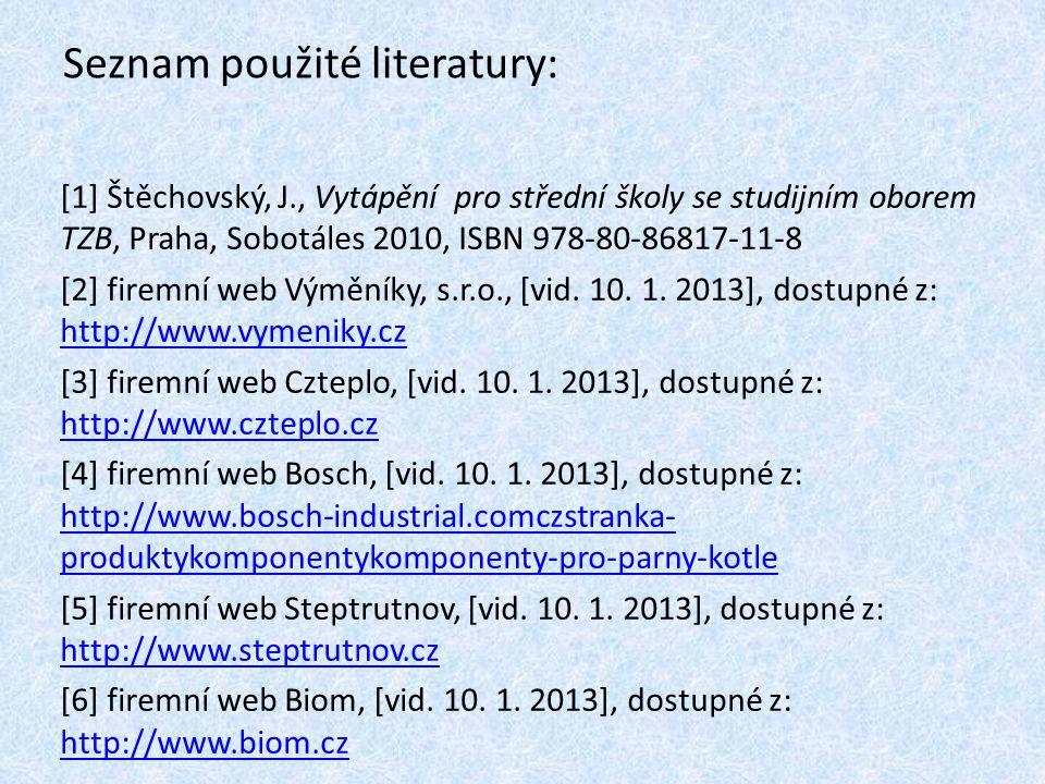 Seznam použité literatury: [1] Štěchovský, J., Vytápění pro střední školy se studijním oborem TZB, Praha, Sobotáles 2010, ISBN 978-80-86817-11-8 [2] firemní web Výměníky, s.r.o., [vid.