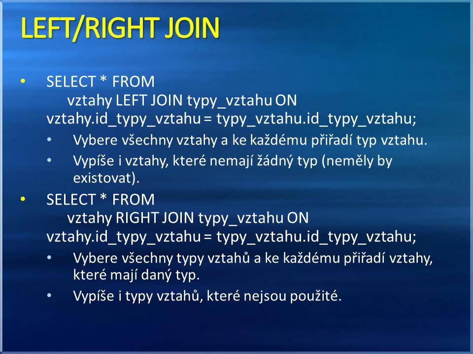 SELECT * FROM vztahy LEFT JOIN typy_vztahu ON vztahy.id_typy_vztahu = typy_vztahu.id_typy_vztahu; Vybere všechny vztahy a ke každému přiřadí typ vztahu.