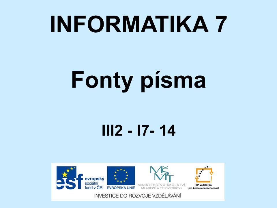 INFORMATIKA 7 Fonty písma III2 - I7- 14