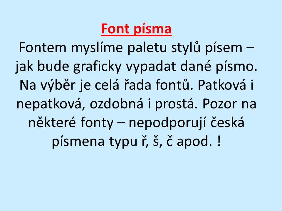 Font písma Fontem myslíme paletu stylů písem – jak bude graficky vypadat dané písmo. Na výběr je celá řada fontů. Patková i nepatková, ozdobná i prost