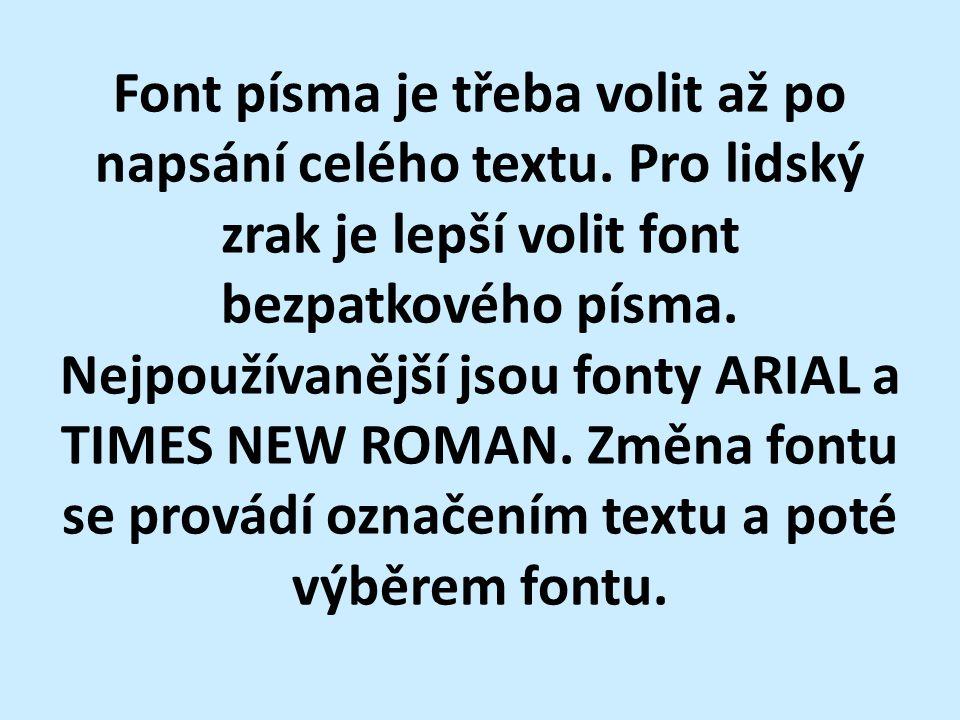 Font písma je třeba volit až po napsání celého textu. Pro lidský zrak je lepší volit font bezpatkového písma. Nejpoužívanější jsou fonty ARIAL a TIMES