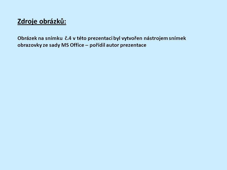 Zdroje obrázků: Obrázek na snímku č.4 v této prezentaci byl vytvořen nástrojem snímek obrazovky ze sady MS Office – pořídil autor prezentace