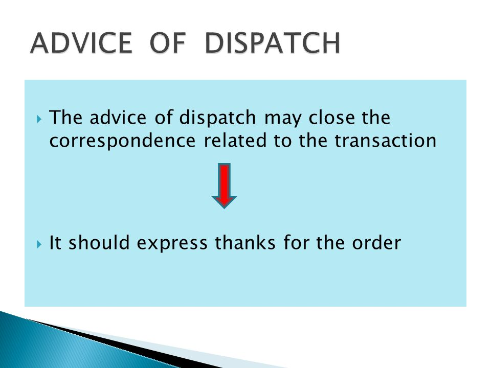  The advice of dispatch may close the correspondence related to the transaction  It should express thanks for the order