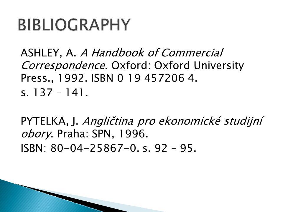 ASHLEY, A. A Handbook of Commercial Correspondence. Oxford: Oxford University Press., 1992. ISBN 0 19 457206 4. s. 137 – 141. PYTELKA, J. Angličtina p