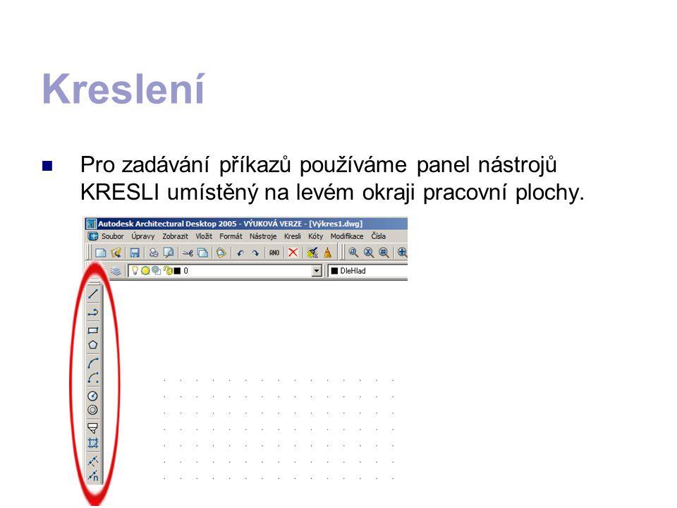 Kreslení Pro zadávání příkazů používáme panel nástrojů KRESLI umístěný na levém okraji pracovní plochy.