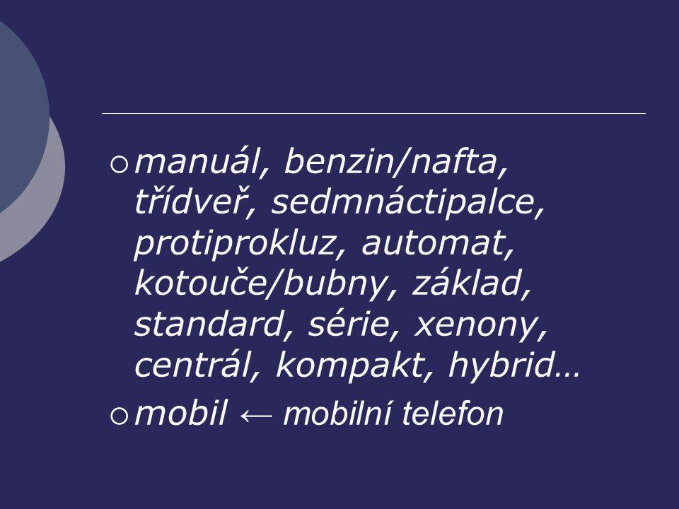  manuál, benzin/nafta, třídveř, sedmnáctipalce, protiprokluz, automat, kotouče/bubny, základ, standard, série, xenony, centrál, kompakt, hybrid…  mo