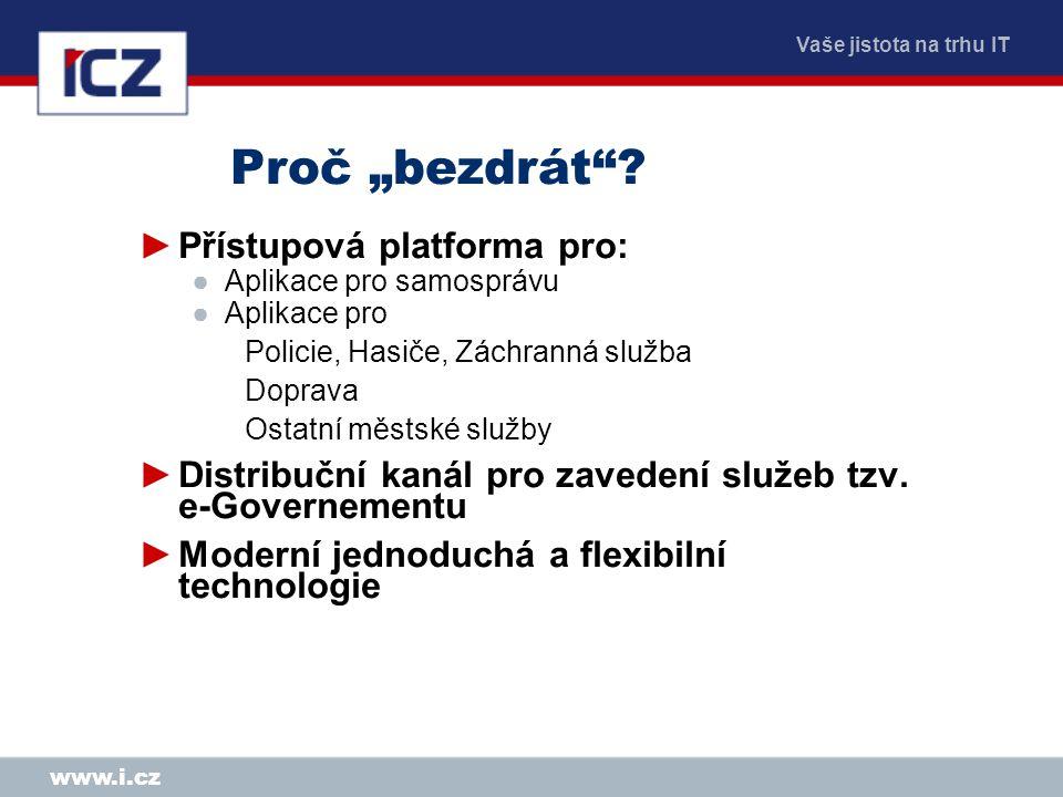 """Vaše jistota na trhu IT www.i.cz Proč """"bezdrát""""? ►Přístupová platforma pro: ●Aplikace pro samosprávu ●Aplikace pro Policie, Hasiče, Záchranná služba D"""