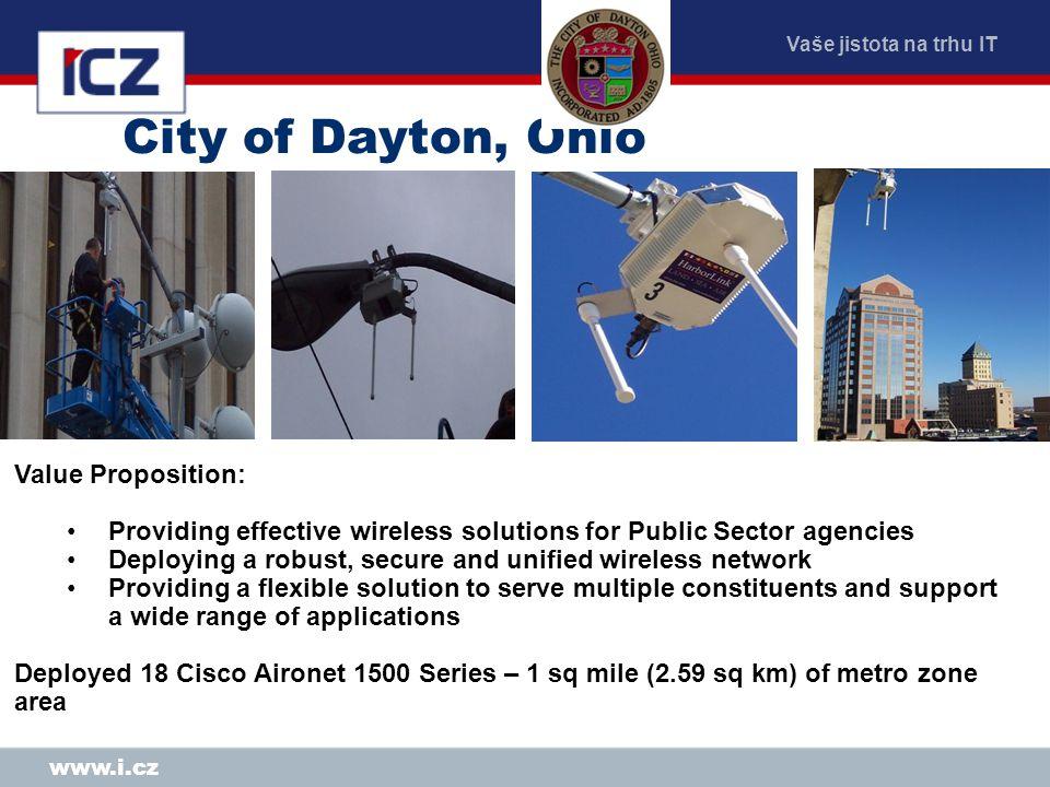 Vaše jistota na trhu IT www.i.cz City of Dayton, Ohio Value Proposition: Providing effective wireless solutions for Public Sector agencies Deploying a