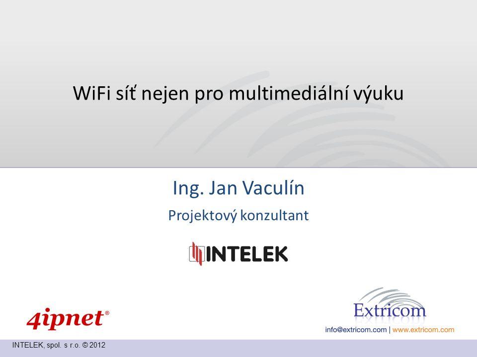 INTELEK, spol. s r.o. © 2012 WiFi síť nejen pro multimediální výuku Ing.
