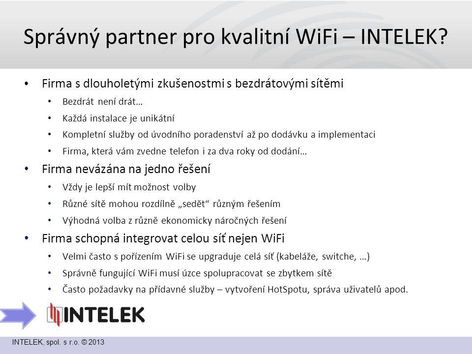 INTELEK, spol.s r.o. © 2013 Dostupná WiFi řešení SOHO řešení Je potřeba říci razantně – NE!!.