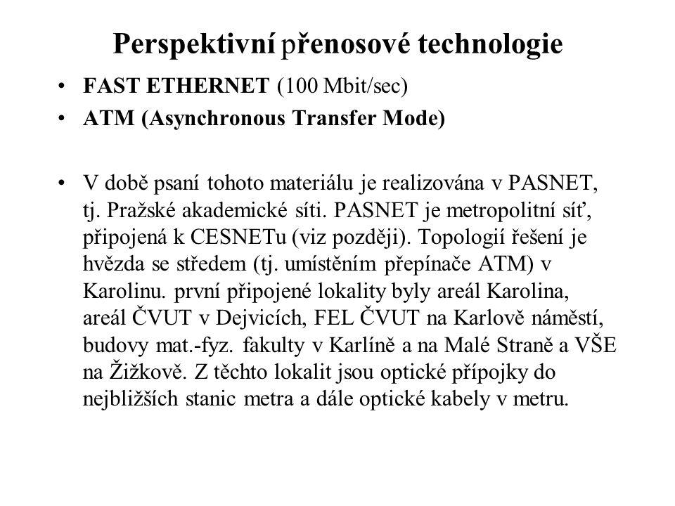Perspektivní přenosové technologie FAST ETHERNET (100 Mbit/sec) ATM (Asynchronous Transfer Mode) V době psaní tohoto materiálu je realizována v PASNET, tj.