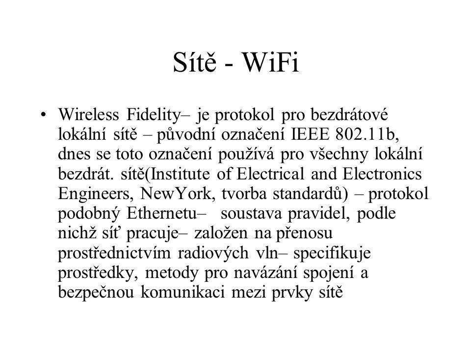 Sítě - WiFi Wireless Fidelity– je protokol pro bezdrátové lokální sítě – původní označení IEEE 802.11b, dnes se toto označení používá pro všechny lokální bezdrát.