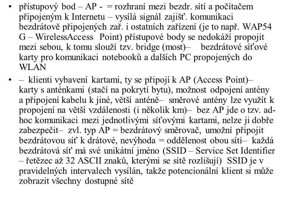 přístupový bod – AP - = rozhraní mezi bezdr. sítí a počítačem připojeným k Internetu – vysílá signál zajišť. komunikaci bezdrátově připojených zař. i