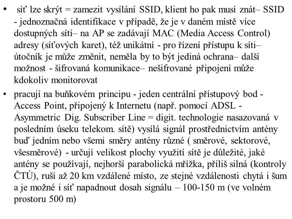 síť lze skrýt = zamezit vysílání SSID, klient ho pak musí znát– SSID - jednoznačná identifikace v případě, že je v daném místě více dostupných sítí– n