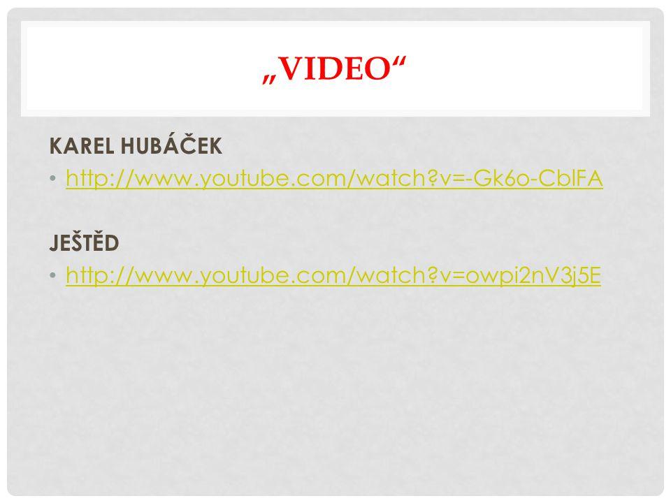 """""""VIDEO KAREL HUBÁČEK http://www.youtube.com/watch v=-Gk6o-CblFA JEŠTĚD http://www.youtube.com/watch v=owpi2nV3j5E"""