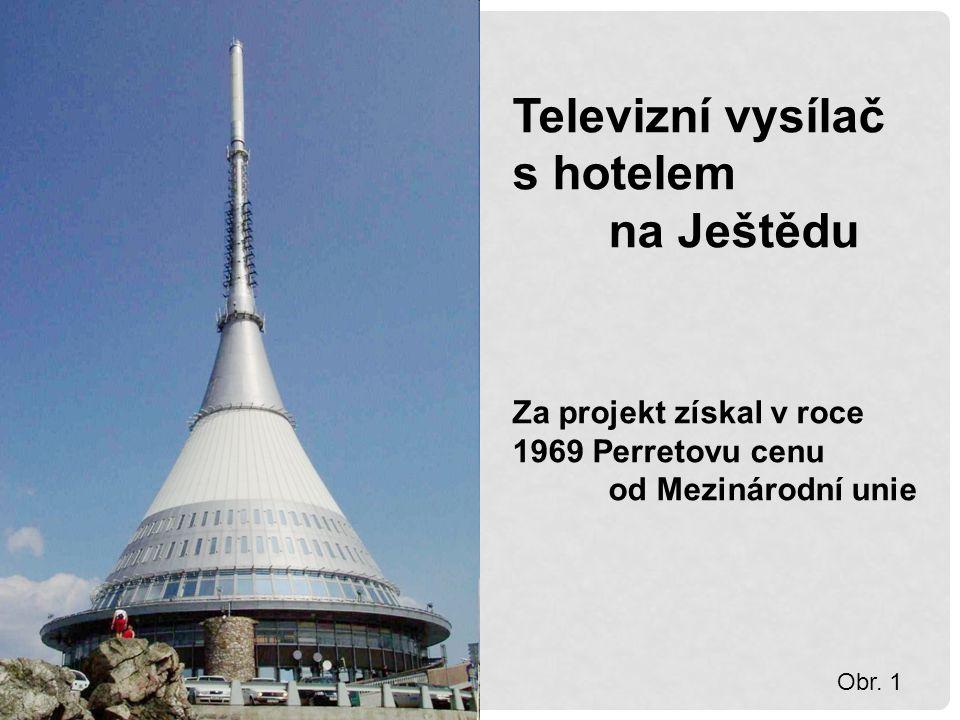 Televizní vysílač s hotelem na Ještědu Za projekt získal v roce 1969 Perretovu cenu od Mezinárodní unie Obr.