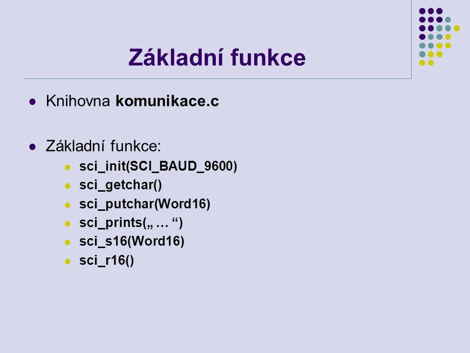 """Základní funkce Knihovna komunikace.c Základní funkce: sci_init(SCI_BAUD_9600) sci_getchar() sci_putchar(Word16) sci_prints("""" … """") sci_s16(Word16) sci"""